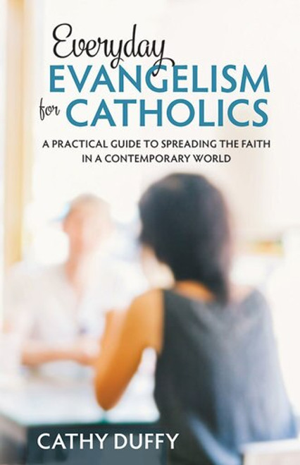 Everyday Evangelism for Catholics: A Practical Guide to Spreading the Faith in a Contemporary World (eBook)