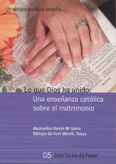Lo que Dios ha unido: Una enseñanza católica sobre el matrimonio