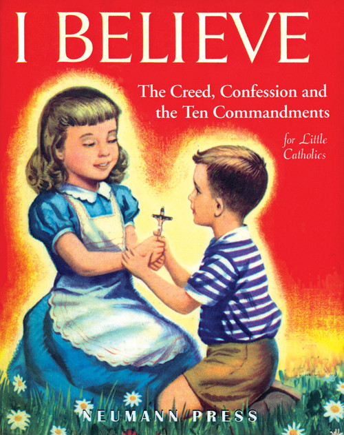 I Believe: The Creed, Confession and the Ten Commandments for Little Catholics (eBook)