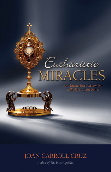 Eucharistic Miracles: And Eucharistic Phenomenon in the Lives of the Saints (eBook)