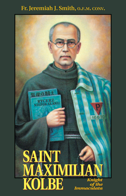 Saint Maximilian Kolbe: Knight of the Immaculata