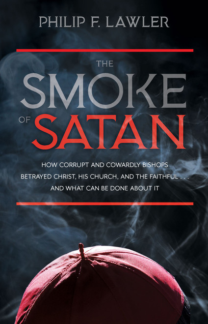 The Smoke of Satan: How Corrupt and Cowardly Bishops Betrayed Christ, His Church and the Faithful (eBook)