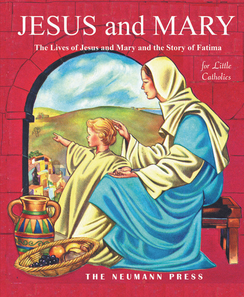 Jesus and Mary: The Lives of Jesus and Mary and the Story of Fatima (eBook)