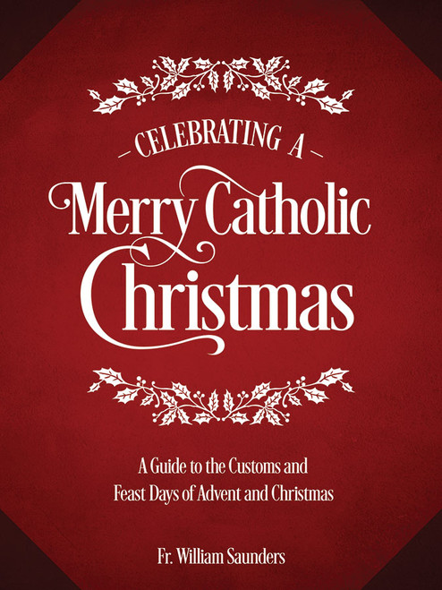 Celebrating a Merry Catholic Christmas: A Guide to the Customs and Feast Days of Advent and Christmas (eBook)
