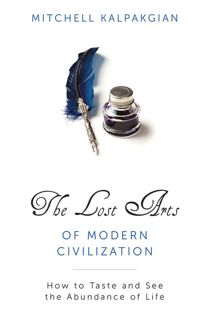 The Lost Arts of Modern Civilization: How to Taste and See the Abundance of Life (eBook)