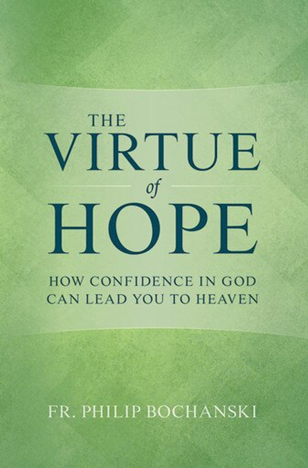 The Virtue of Hope: How Confidence in God Can Lead You to Heaven (eBook)