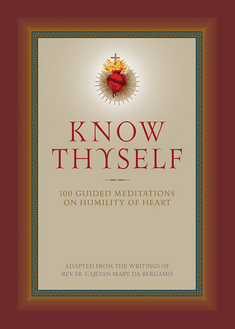 Know Thyself: 100 Guided Meditations on Humility of Heart