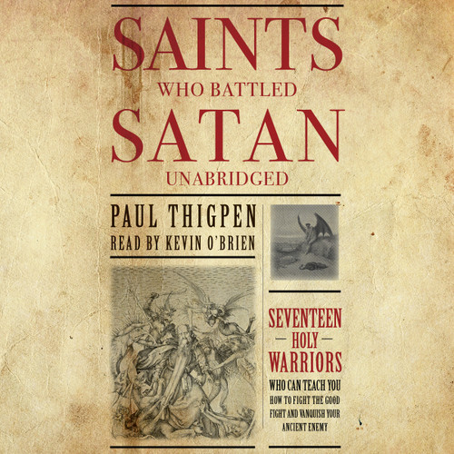 Saints Who Battled Satan: Seventeen Holy Warriors Who Can Teach You How to Fight the Good Fight and Vanquish Your Ancient Enemy (MP3 Audiobook Download) Cover