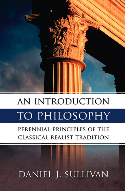 An Introduction to Philosophy: Perennial Principles of the Classical Realist Tradition (eBook)