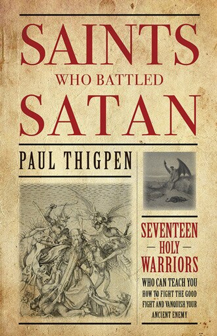Saints Who Battled Satan: Seventeen Holy Warriors Who Can Teach You How to Fight the Good Fight and Vanquish Your Ancient Enemy (eBook)