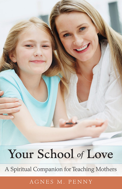 Your School of Love: A Spiritual Companion for Homeschooling Mothers (eBook)