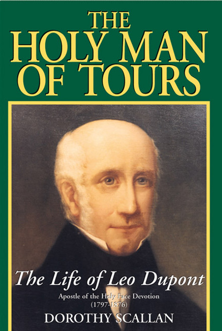 The Holy Man of Tours: The Life of Leo Dupont (1797-1876), Apostle of the Holy Face Devotion (eBook)