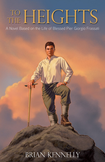 To the Heights: A Novel Based on the Life of Blessed Pier Giorgio Frassati (eBook)