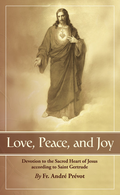 Love, Peace and Joy: Devotion to the Sacred Heart of Jesus According to St. Gertrude the Great