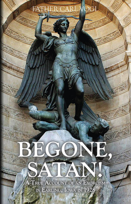 Begone, Satan: A Soul Stirring Account of Diabolical Possession in Iowa