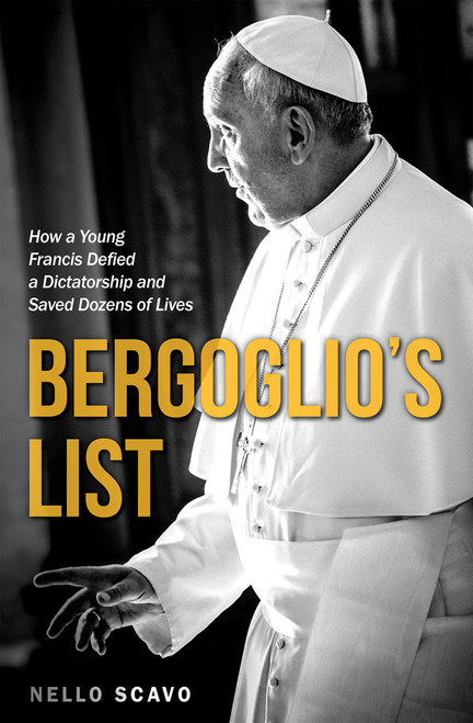 Bergoglio's List: How a Young Francis Defied a Dictatorship and Saved Dozens of Lives (eBook)