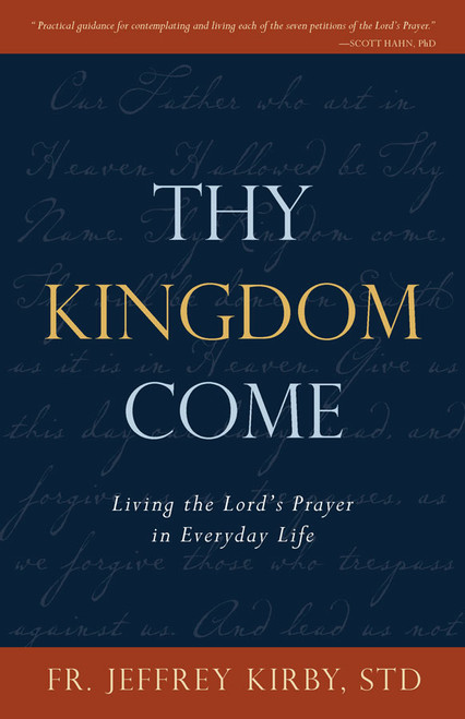 Thy Kingdom Come: Living the Lord's Prayer in Everyday Life (eBook)