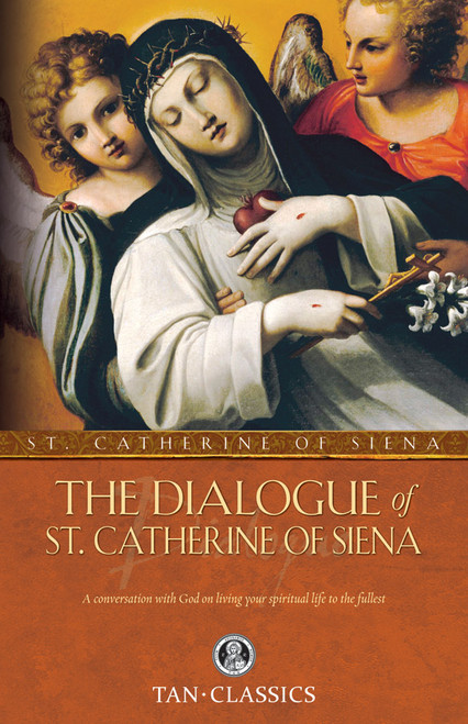 The Dialogue of Saint Catherine of Siena: A Conversation with God on Living Your Spiritual Life to the Fullest (eBook)