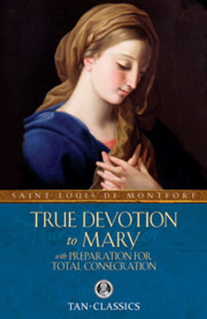 True Devotion to Mary with Preparation for Total Consecration (eBook)