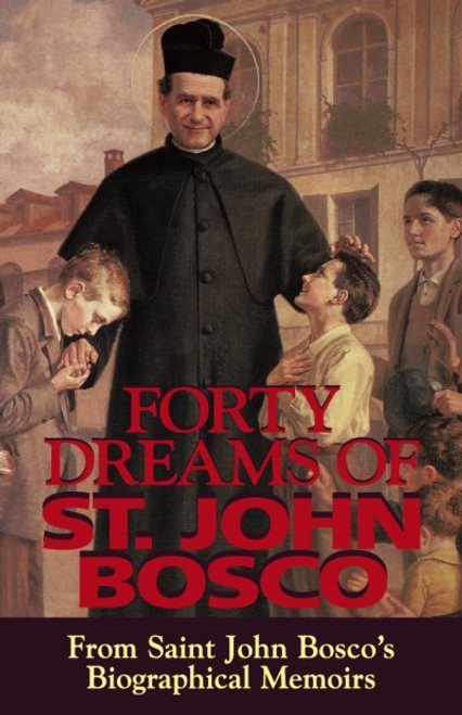 Forty Dreams of Saint John Bosco: From St. John Bosco's Biographical Memoirs (eBook)