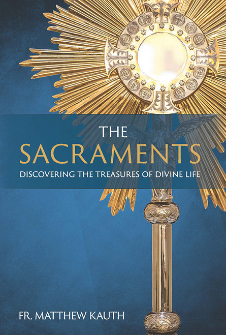 The Sacraments: Discovering the Treasures of Divine Life (eBook)