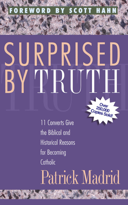 Surprised by Truth: 11 Converts Give the Biblical and Historical Reasons for Becoming Catholic (eBook)