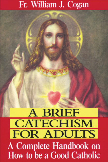 A Brief Catechism for Adults: A Complete Handbook on How to Be a Good Catholic (eBook)