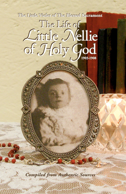 The Life of Little Nellie of Holy God: The Little Violet of the Blessed Sacrament (1903-1908) (eBook)