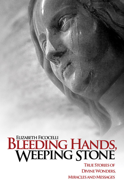 Bleeding Hands, Weeping Stone: True Stories of Divine Wonders, Miracles, and Messages (eBook)