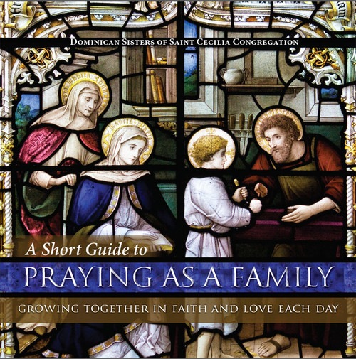 A Short Guide to Praying as a Family: Growing Together in Faith and Love Each Day (eBook)