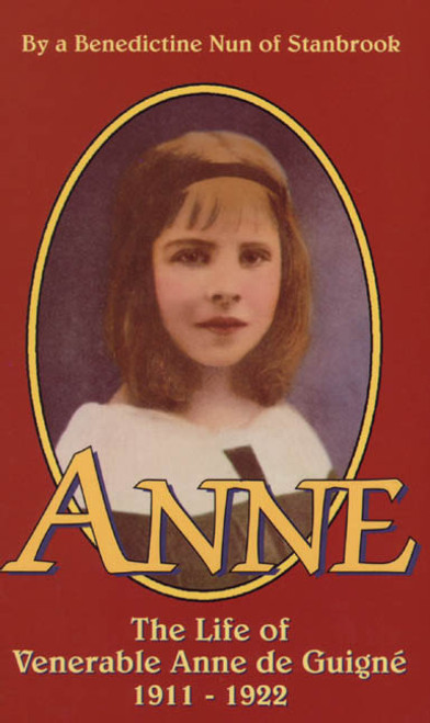 Anne: The Life of Venerable Anne de Guigne (1911-1922) (eBook)