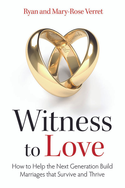 Witness to Love: How to Help the Next Generation Build Marriages that Survive and Thrive (eBook)