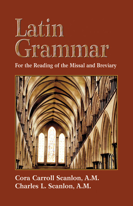 Latin Grammar: Grammar, Vocabularies, and Exercises in Preparation for the Reading of the Missal and Breviary