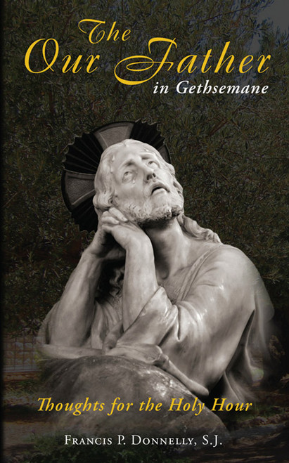 Our Father in Gethsemane: Thoughts for the Holy Hour