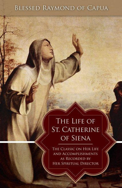 The Life of Saint Catherine of Siena: The Classic on Her Life and Accomplishments as Recorded by Her Spiritual Director (eBook)