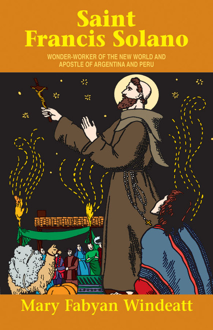 Saint Francis Solano: Wonder Worker of the New World and Apostle of Argentina and Peru (eBook)