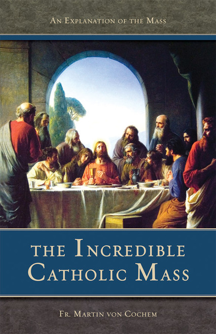 The Incredible Catholic Mass: An Explanation of the Catholic Mass (eBook)