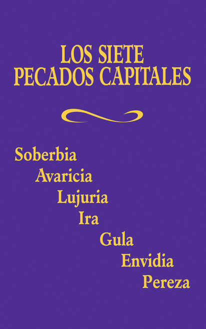 Los Siete Pecados Capitales: Pride, Covetousness, Lust, Anger, Gluttony, Envy, Sloth