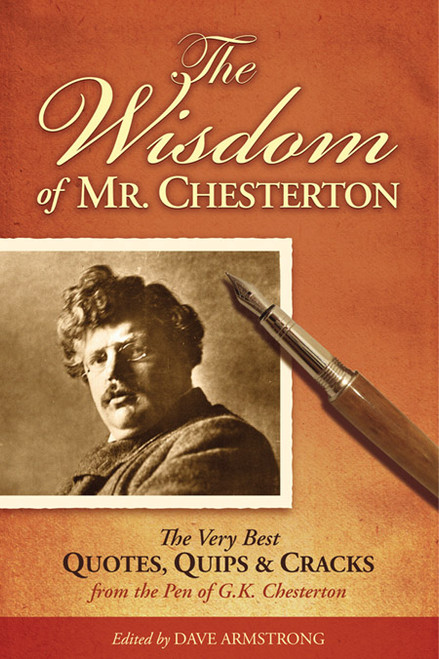 The Wisdom of Mr. Chesterton: The Very Best Quotes, Quips, and Cracks from the Pen of G.K. Chesterton