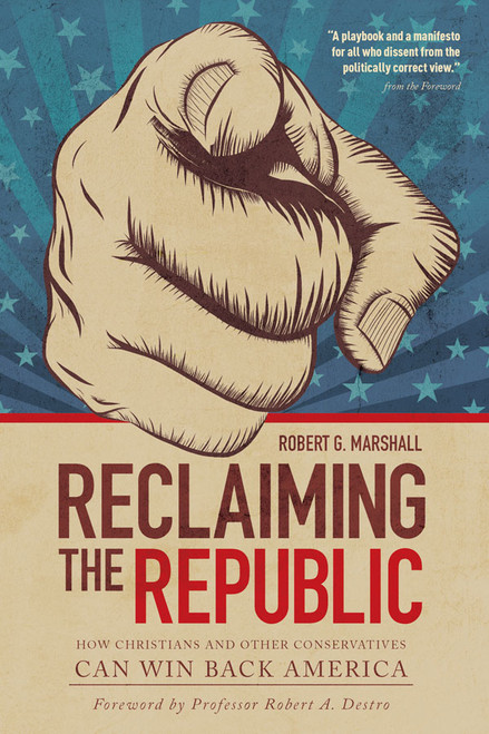 Reclaiming the Republic: How Christians and Other Conservatives Can Win Back America