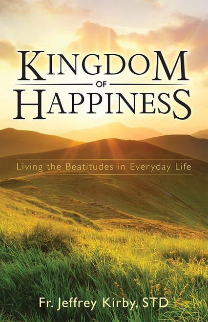 Kingdom of Happiness: Living the Beatitudes in Everyday Life (eBook)