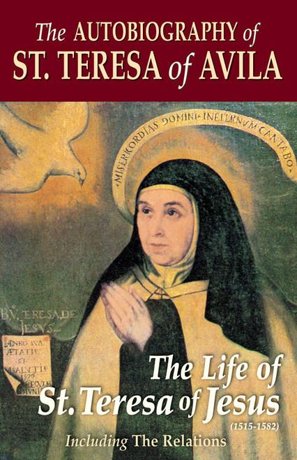 The Autobiography of Saint Teresa of Avila: The Life of St. Teresa of Jesus