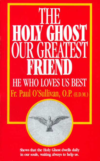 The Holy Ghost, Our Greatest Friend: He Who Loves Us Best (eBook)