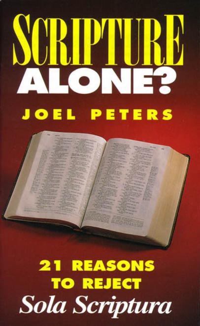 Scripture Alone?: 21 Reasons to Reject Sola Scriptura (eBook)