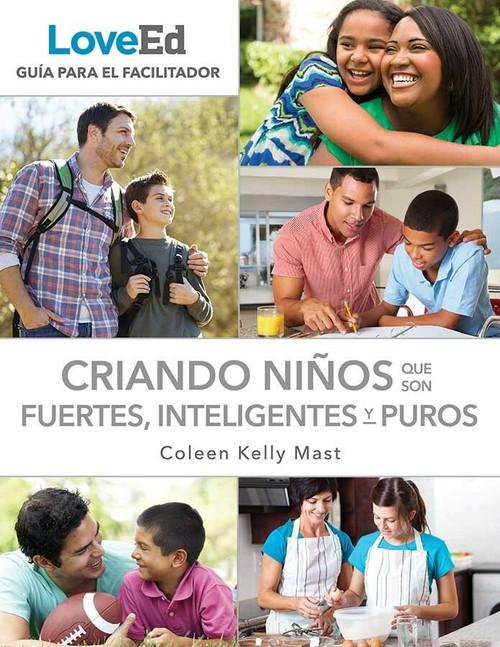 LoveEd: Criando Niños Que Son Fuertes, Inteligentes y Puros (Guía para El Facilitador)