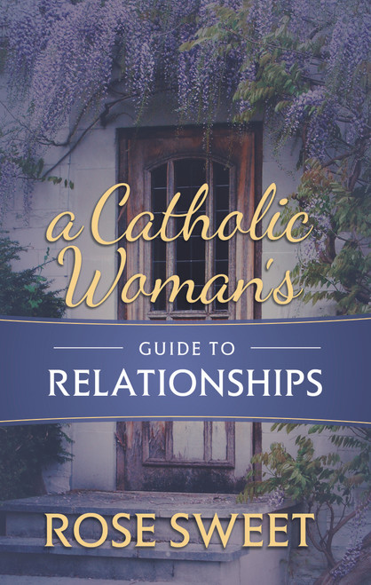 A Catholic Woman's Guide to Relationships