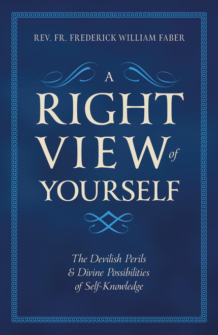 A Right View of Yourself: The Devilish Perils and Divine Possibilities of Self-Knowledge