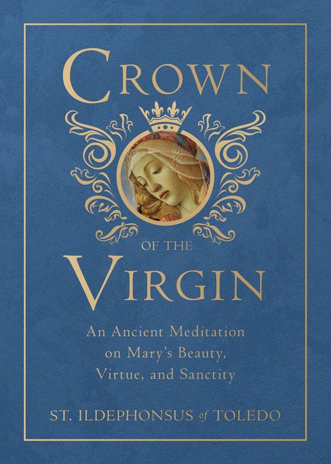 Crown of the Virgin: An Ancient Meditation on Mary's Beauty, Virtue, and Sanctity