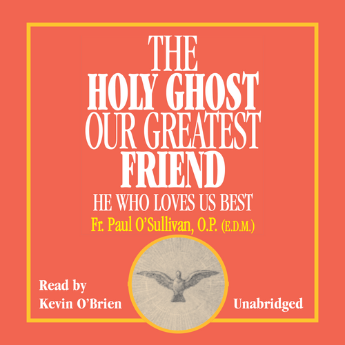 The Holy Ghost, Our Greatest Friend: He Who Loves Us Best (MP3 Audiobook Download)