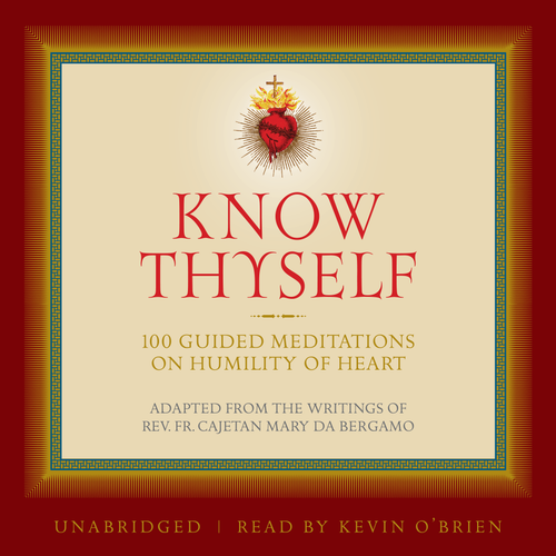 Know Thyself: 100 Guided Meditations on Humility of Heart (MP3 Audiobook Download)